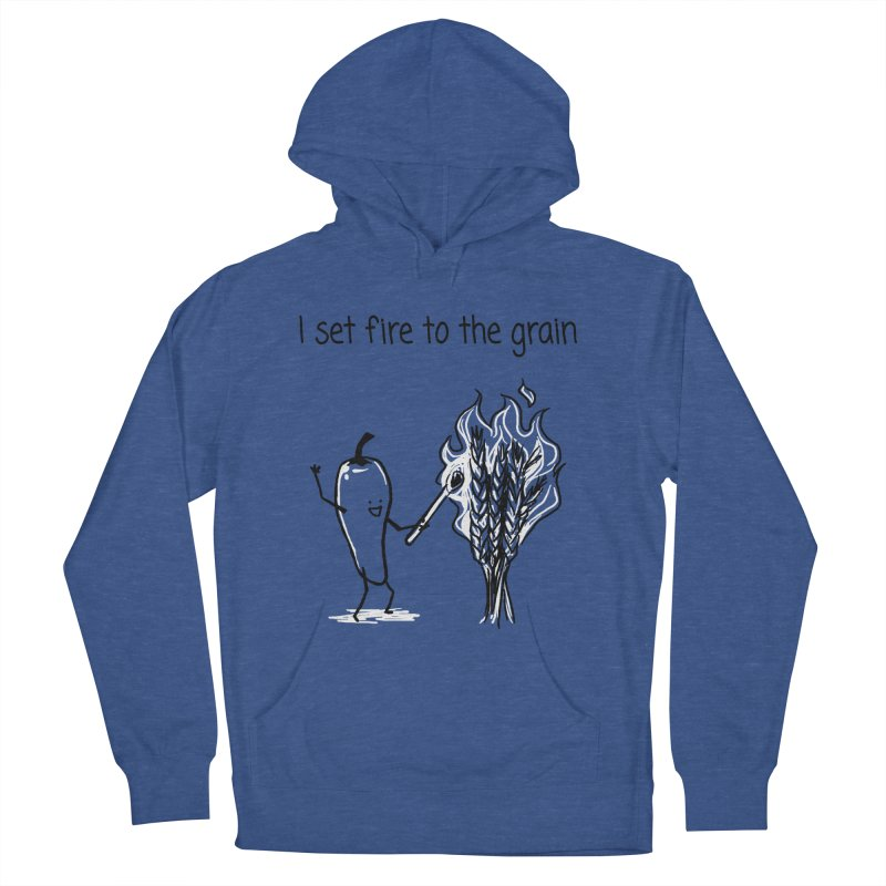 I set fire to the grain Women's Pullover Hoody by 1 OF MANY LAURENS