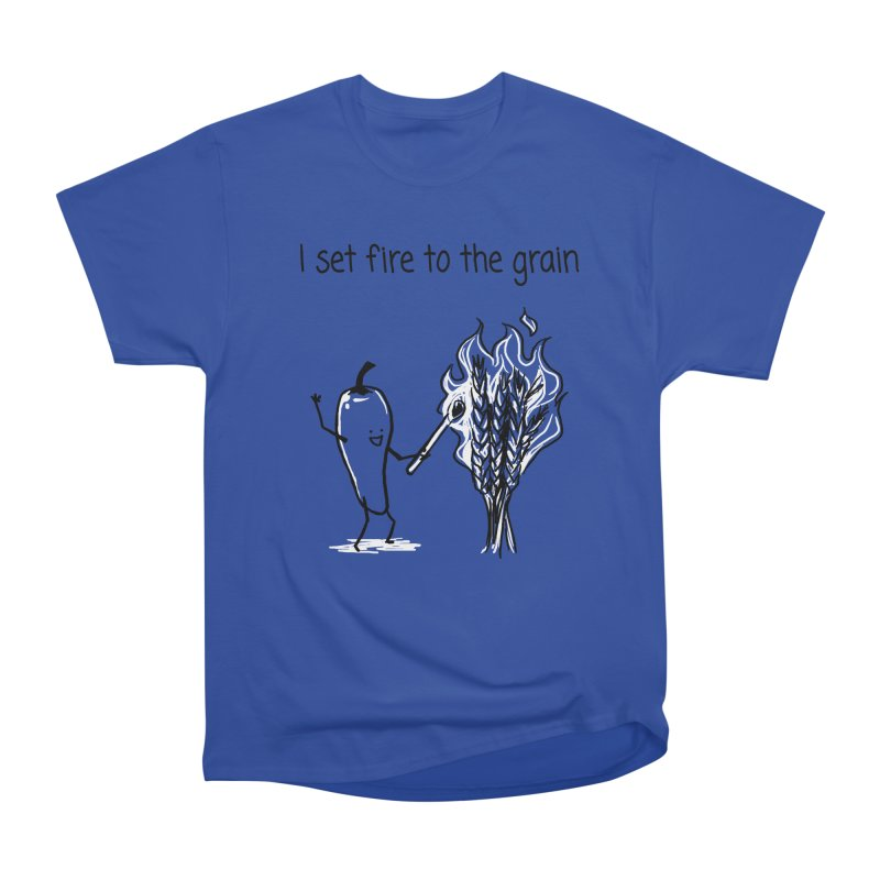 I set fire to the grain Women's Classic Unisex T-Shirt by 1 OF MANY LAURENS