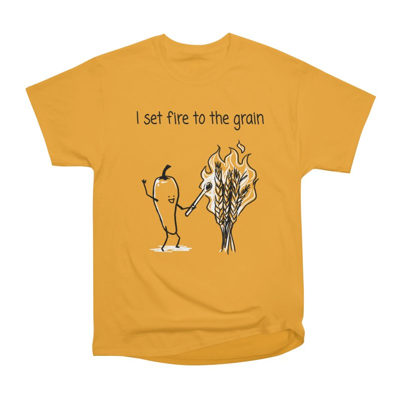 I set fire to the grain Women's Heavyweight Unisex T-Shirt by 1 OF MANY LAURENS