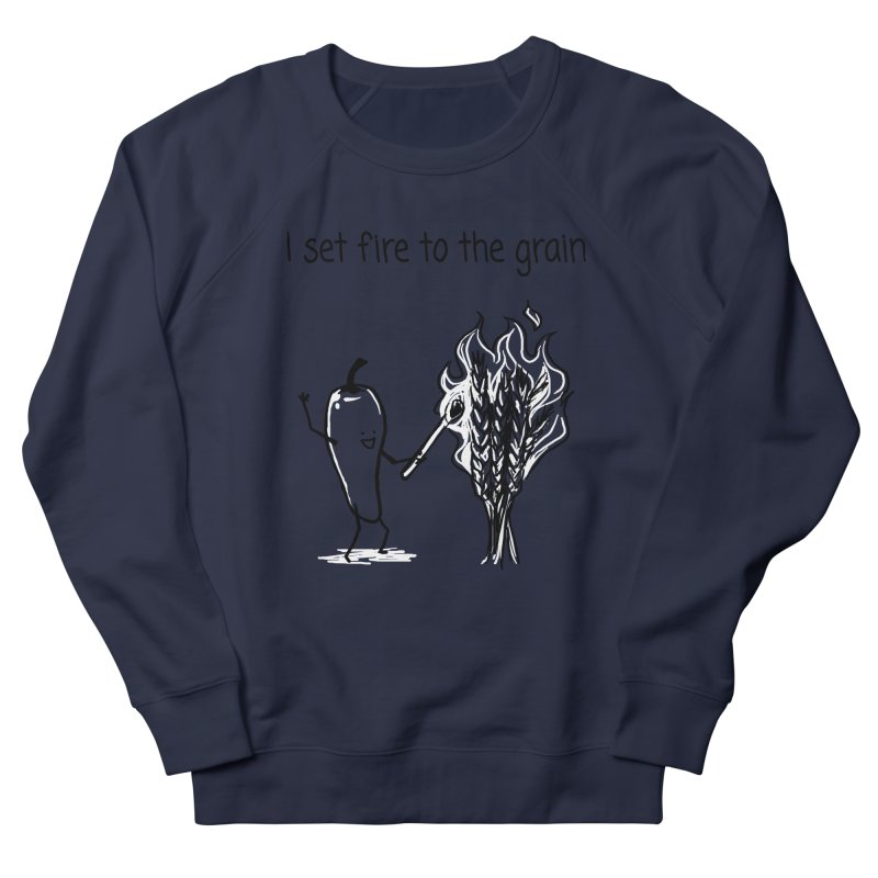 I set fire to the grain Women's French Terry Sweatshirt by 1 OF MANY LAURENS