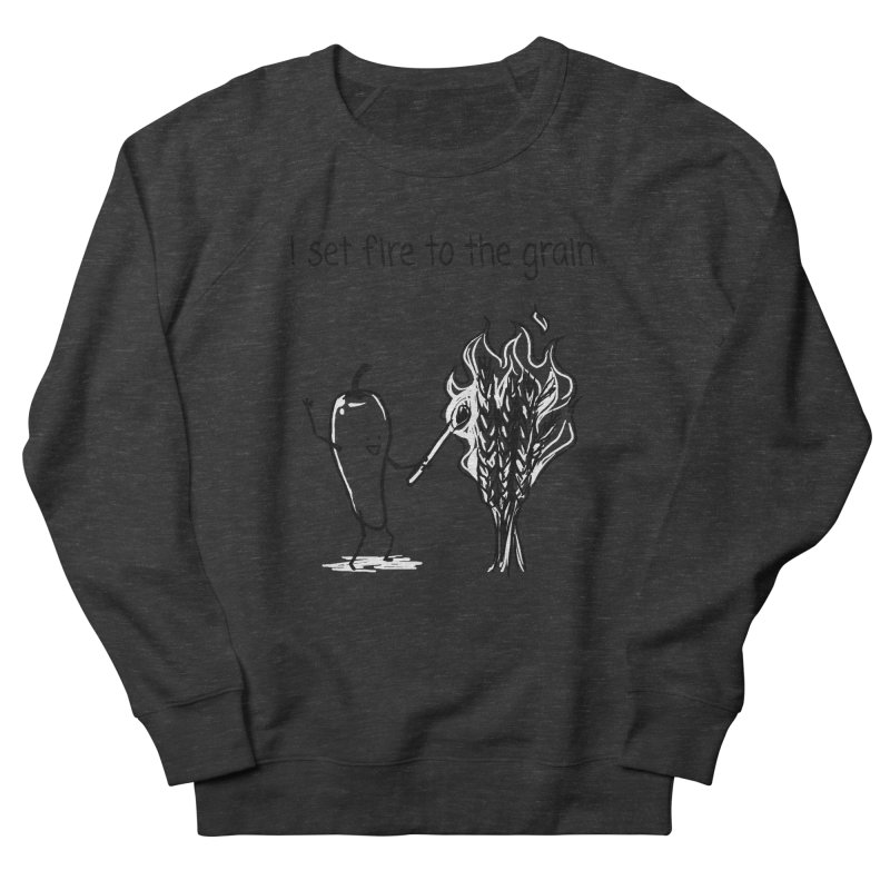 I set fire to the grain Men's French Terry Sweatshirt by 1 OF MANY LAURENS