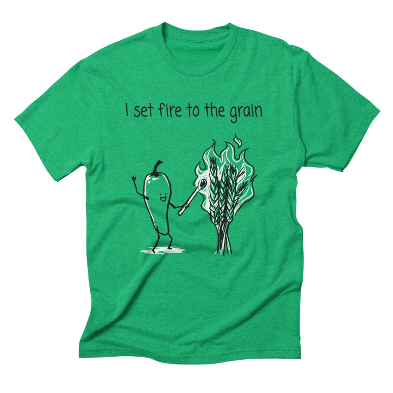 I set fire to the grain Men's Triblend T-Shirt by 1 OF MANY LAURENS