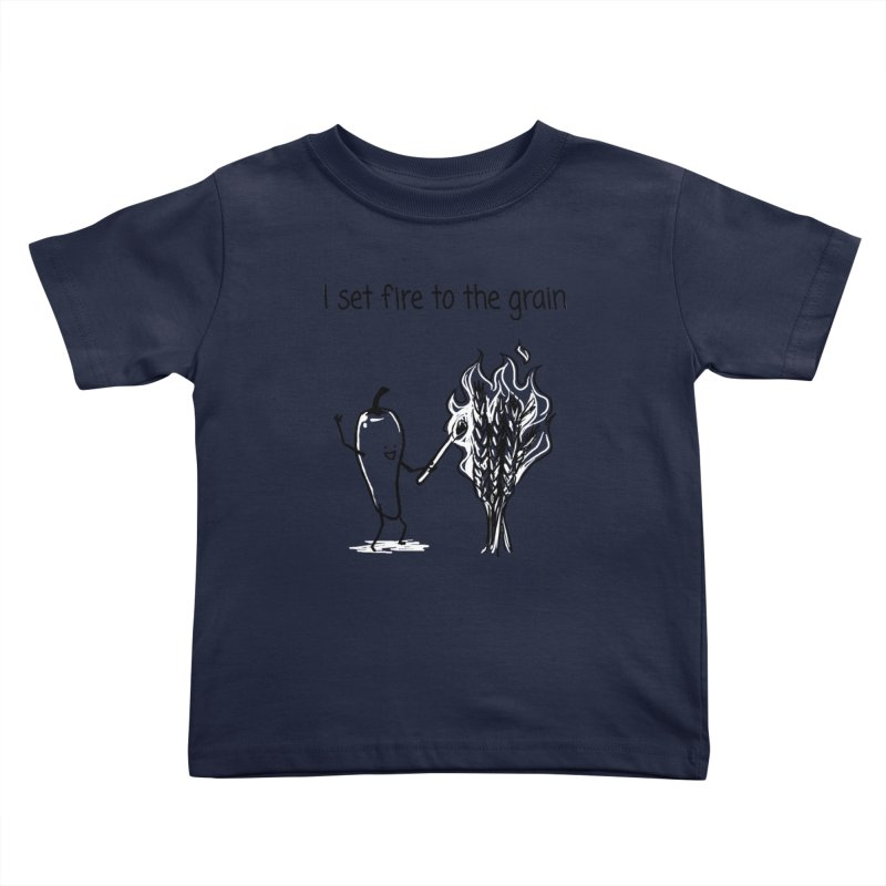 I set fire to the grain Kids Toddler T-Shirt by 1 OF MANY LAURENS