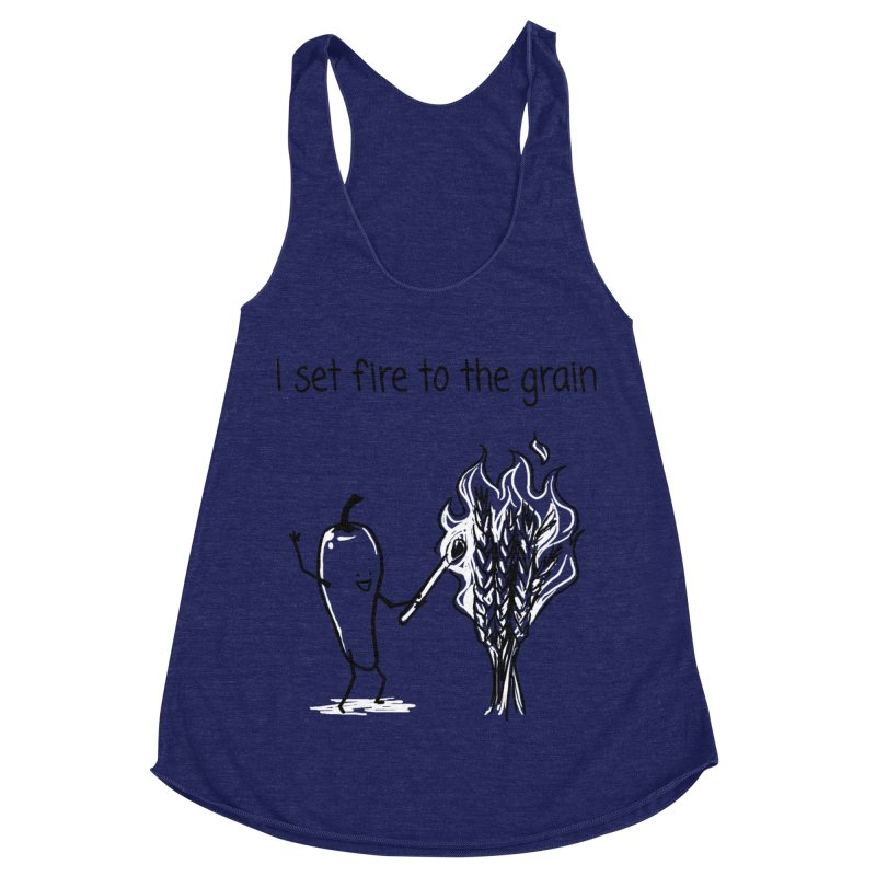 I set fire to the grain Women's Racerback Triblend Tank by 1 OF MANY LAURENS