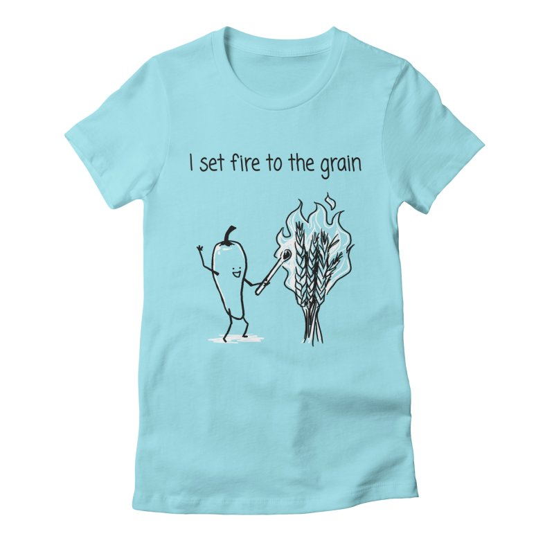 I set fire to the grain Women's Fitted T-Shirt by 1 OF MANY LAURENS