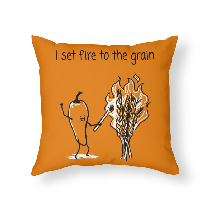 I set fire to the grain Home Throw Pillow by 1 OF MANY LAURENS