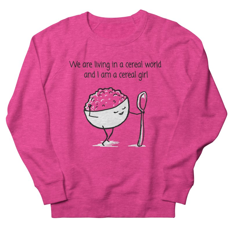 I am a cereal girl Women's French Terry Sweatshirt by 1 OF MANY LAURENS