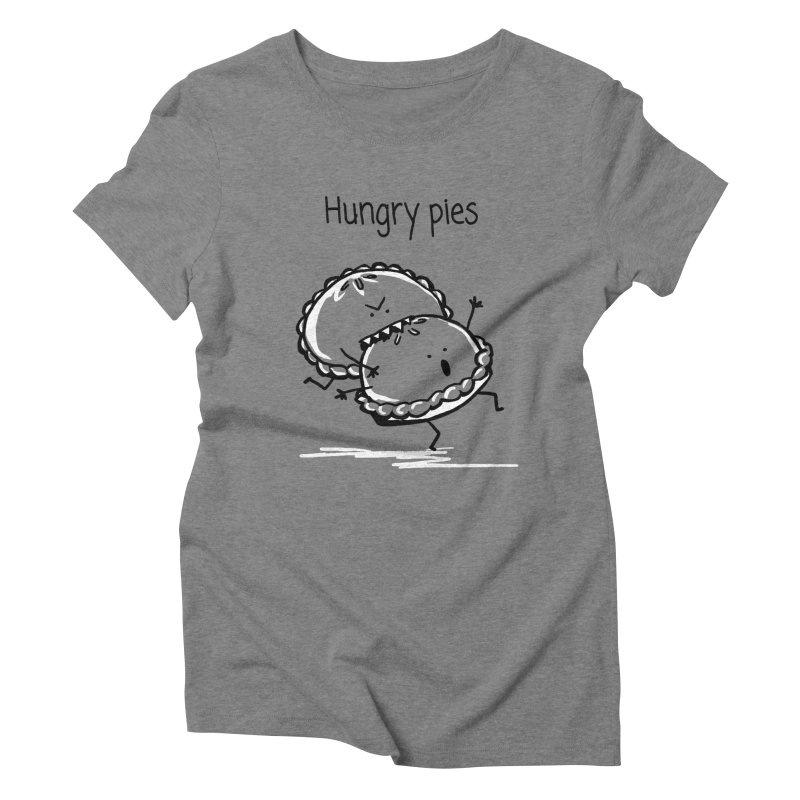 Hungry pies Women's Triblend T-Shirt by 1 OF MANY LAURENS