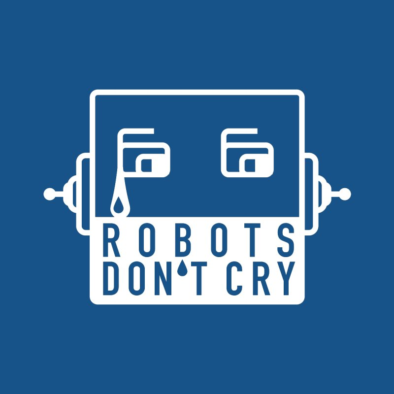 Robots Don't Cry Women's T-Shirt by 21 Squirrels Brewery Shop