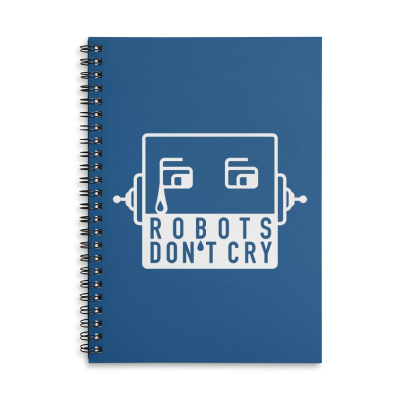 Robots Don't Cry Accessories Lined Spiral Notebook by 21 Squirrels Brewery Shop