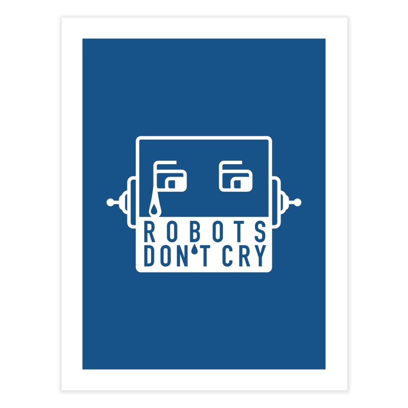 Robots Don't Cry Home Fine Art Print by 21 Squirrels Brewery Shop