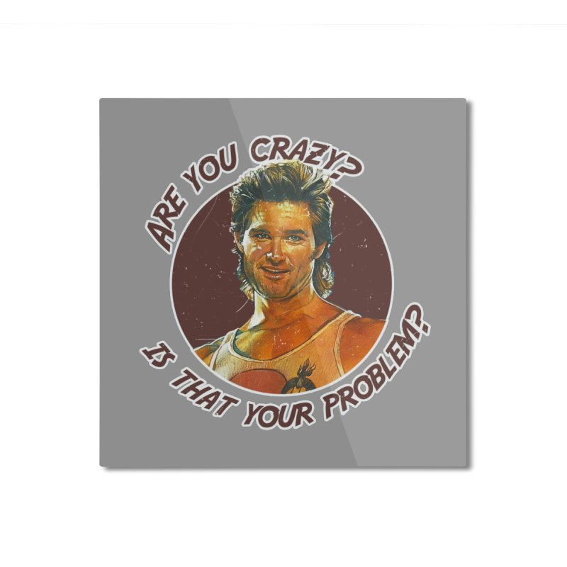 Are you crazy? Is that your problem? Home Mounted Aluminum Print by 21 Squirrels Brewery Shop