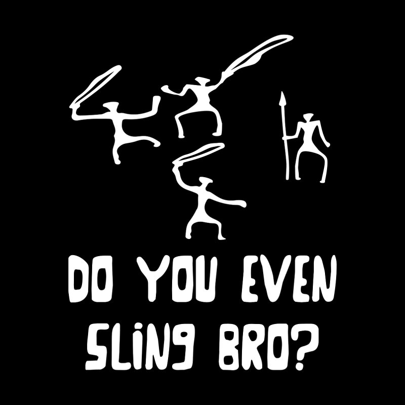 Do You Even Sling Bro? Men's T-Shirt by 2amgraphics's Artist Shop