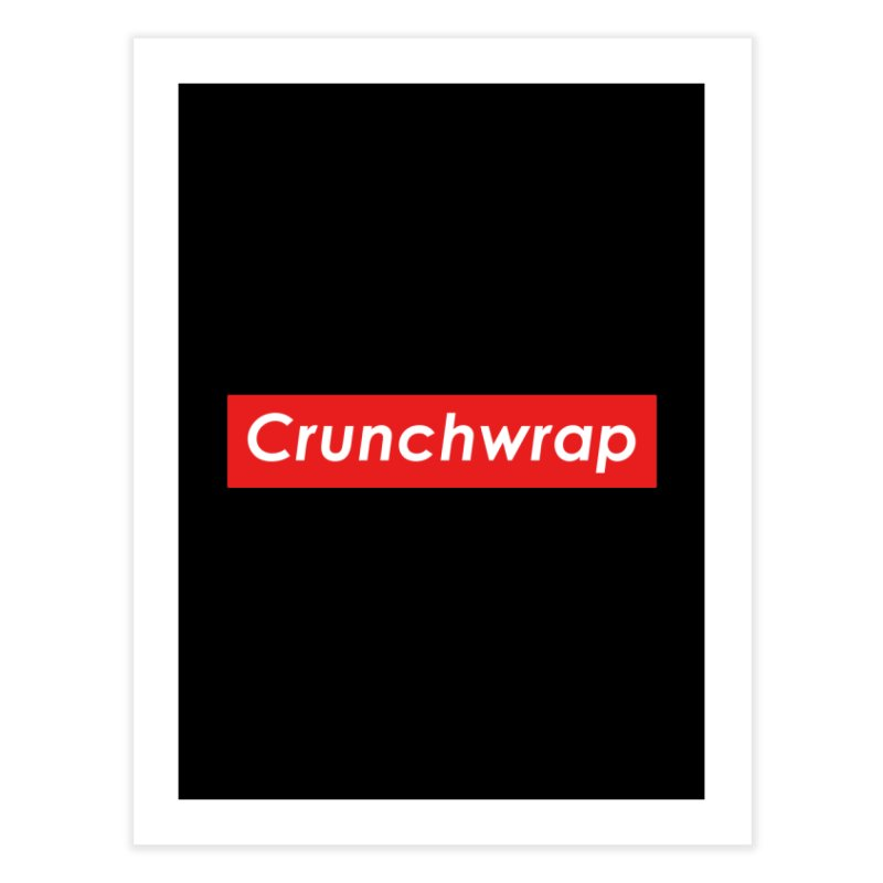 CrunchWrap Home Fine Art Print by 2buffoons's Artist Shop