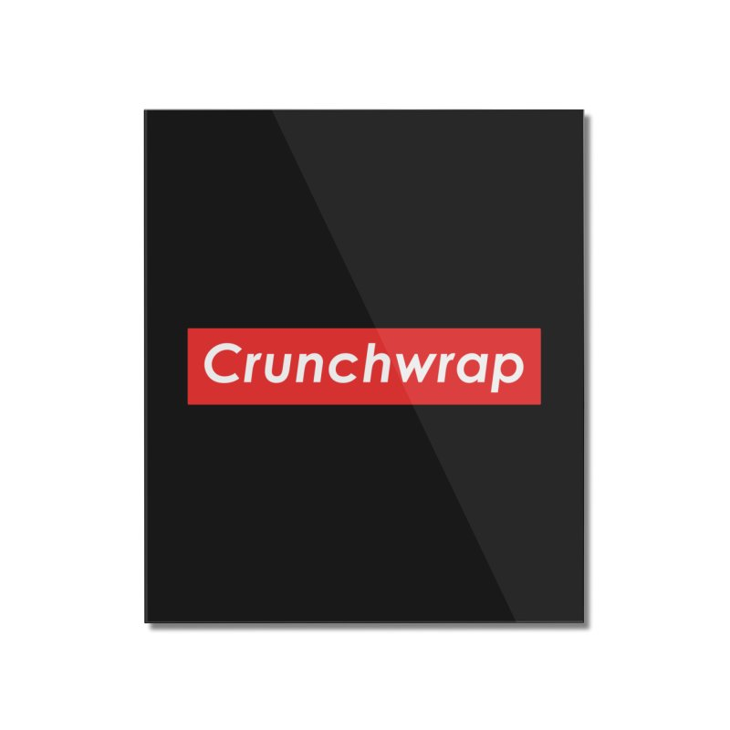 CrunchWrap Home Mounted Acrylic Print by 2buffoons's Artist Shop