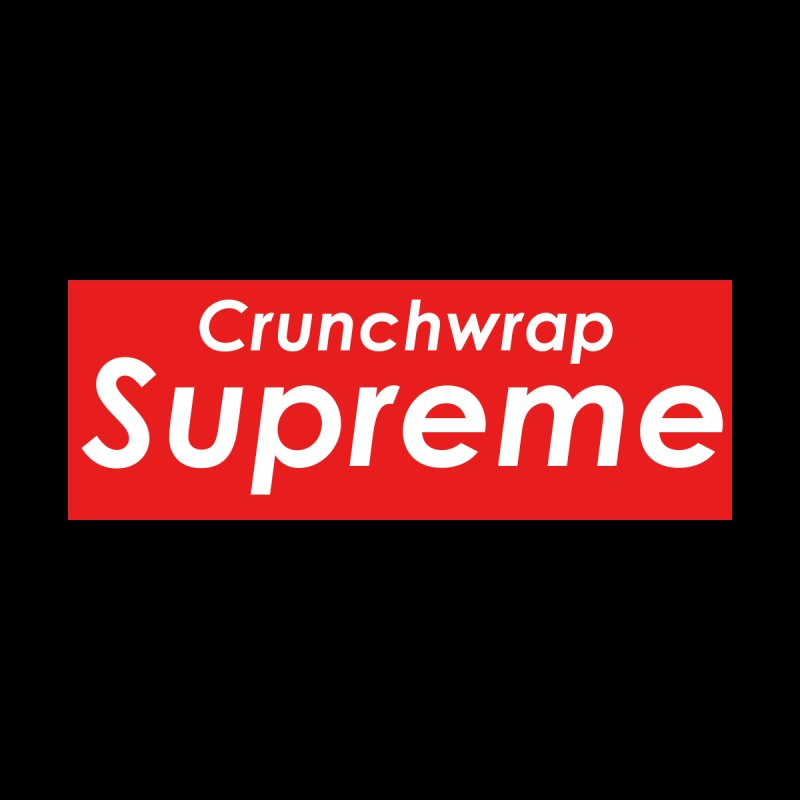 SUPREME CRUNCHWRAP   by 2buffoons's Artist Shop