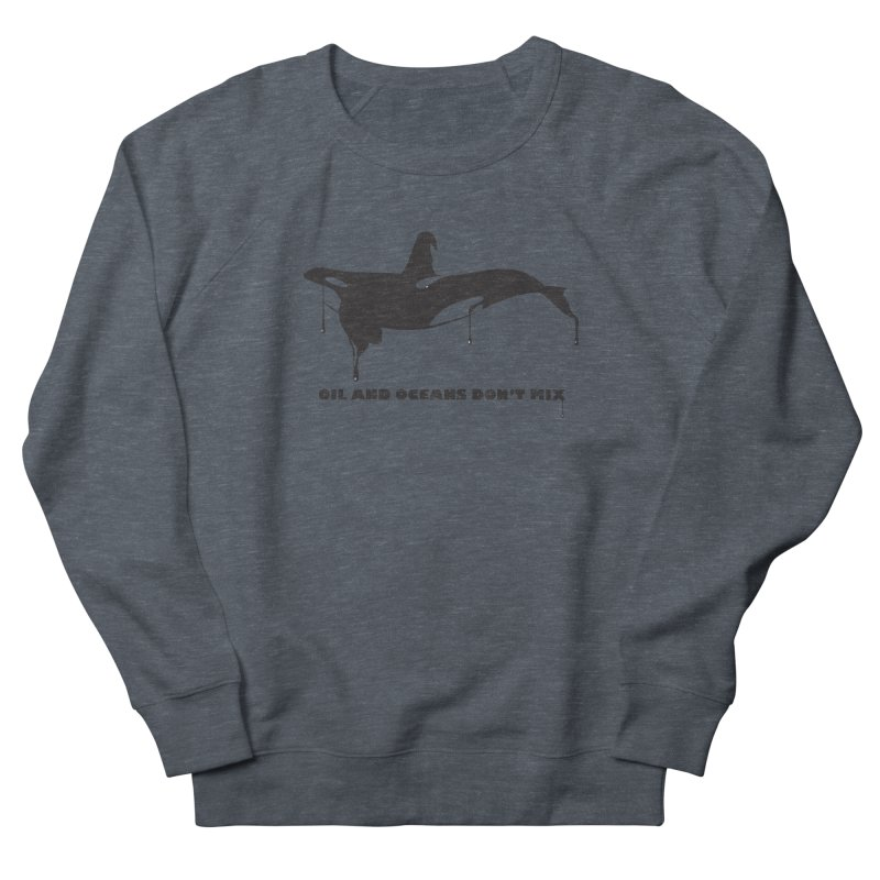 OIL AND OCEANS DON'T MIX Women's Sweatshirt by 2D
