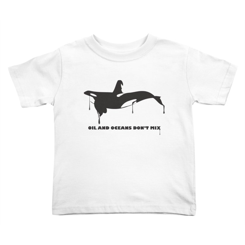 OIL AND OCEANS DON'T MIX Kids Toddler T-Shirt by 2D