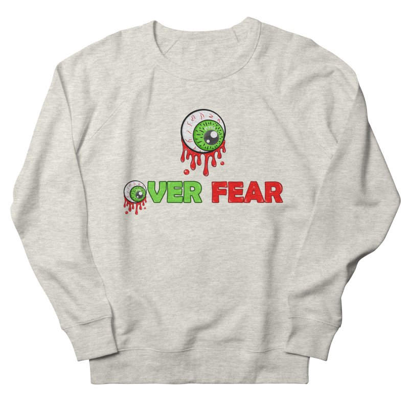 Over Fear Women's Sweatshirt by 2Dyzain's Artist Shop