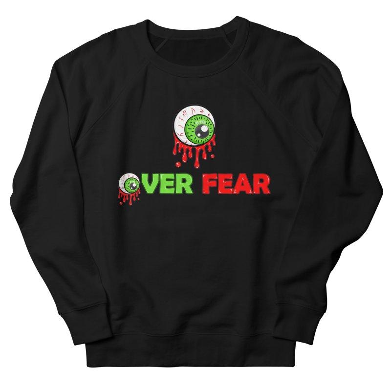 Over Fear Men's Sweatshirt by 2Dyzain's Artist Shop