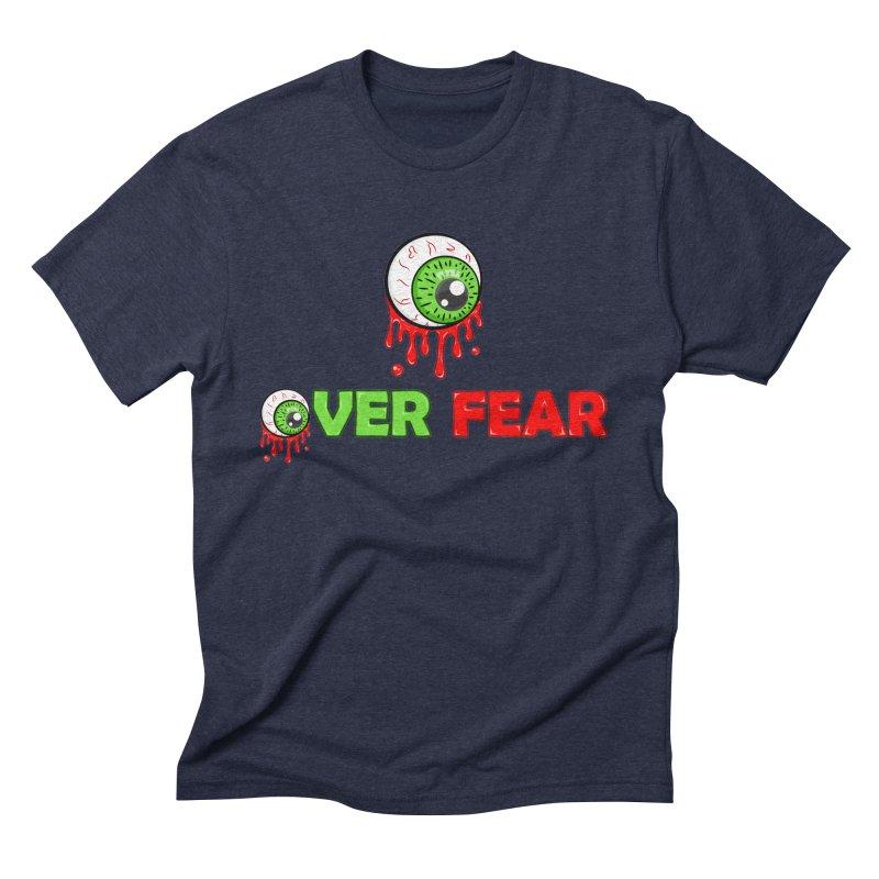Over Fear Men's Triblend T-Shirt by 2Dyzain's Artist Shop
