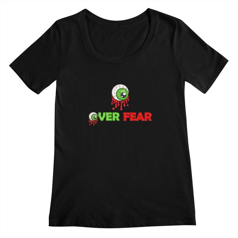 Over Fear Women's Scoopneck by 2Dyzain's Artist Shop