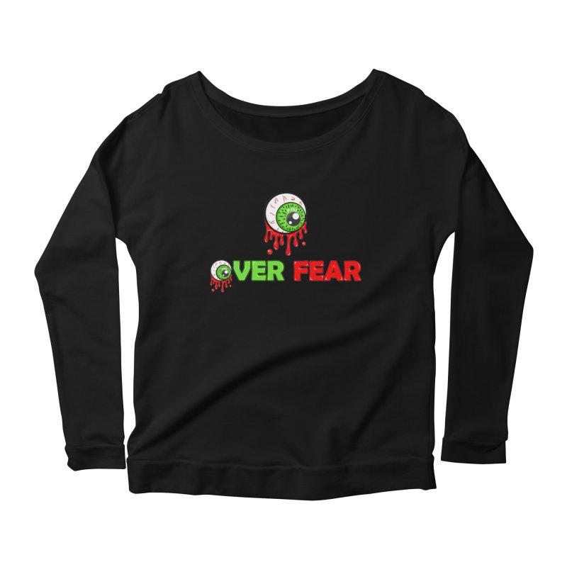 Over Fear Women's Longsleeve Scoopneck  by 2Dyzain's Artist Shop