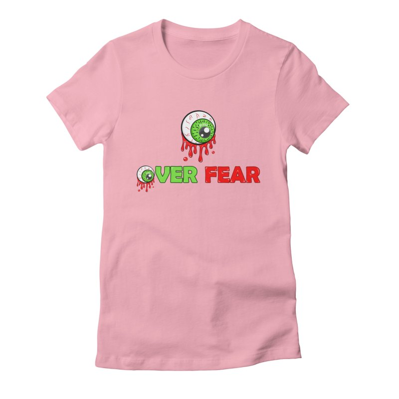 Over Fear Women's Fitted T-Shirt by 2Dyzain's Artist Shop