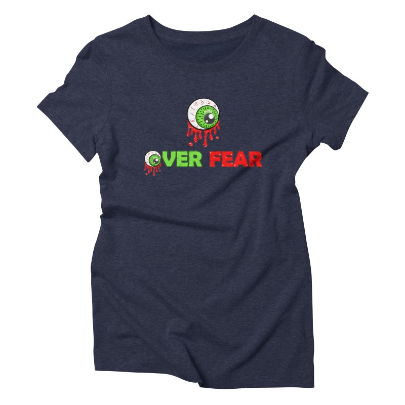 Over Fear Women's Triblend T-Shirt by 2Dyzain's Artist Shop