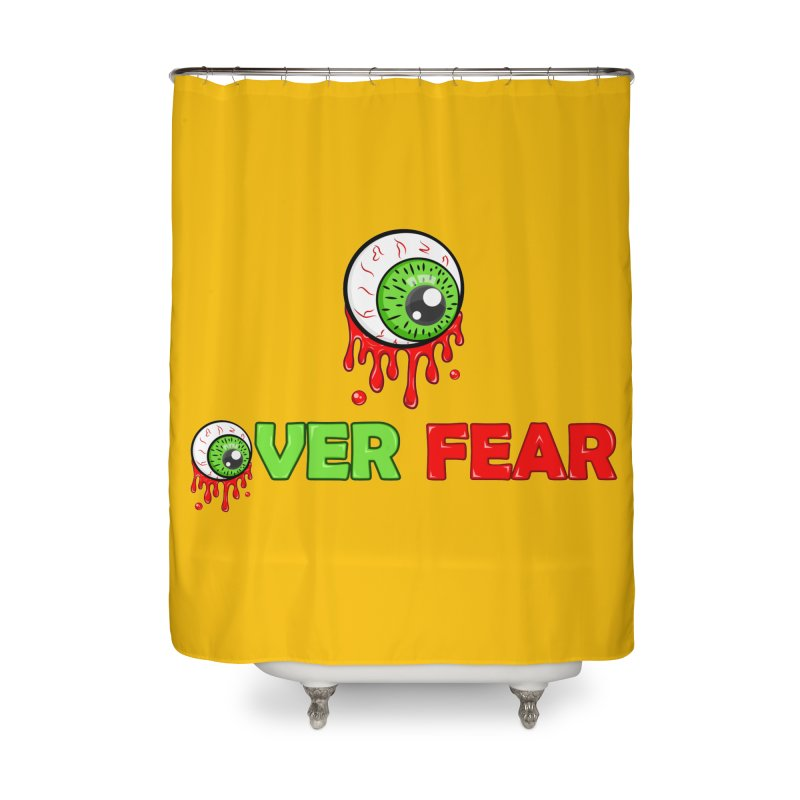 Over Fear Home Shower Curtain by 2Dyzain's Artist Shop