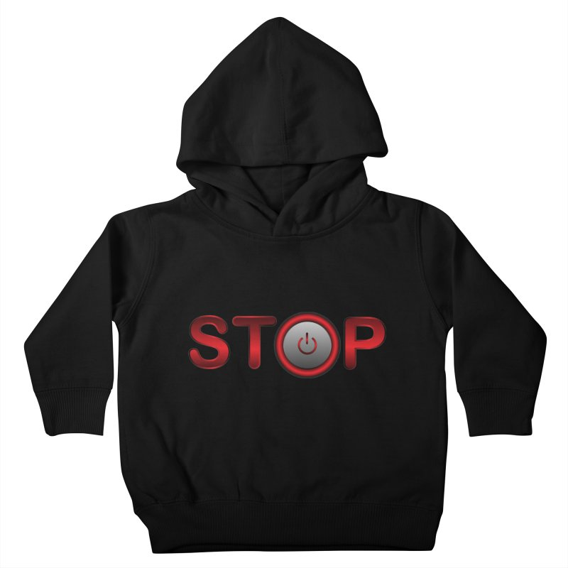STOP Kids Toddler Pullover Hoody by 2Dyzain's Artist Shop