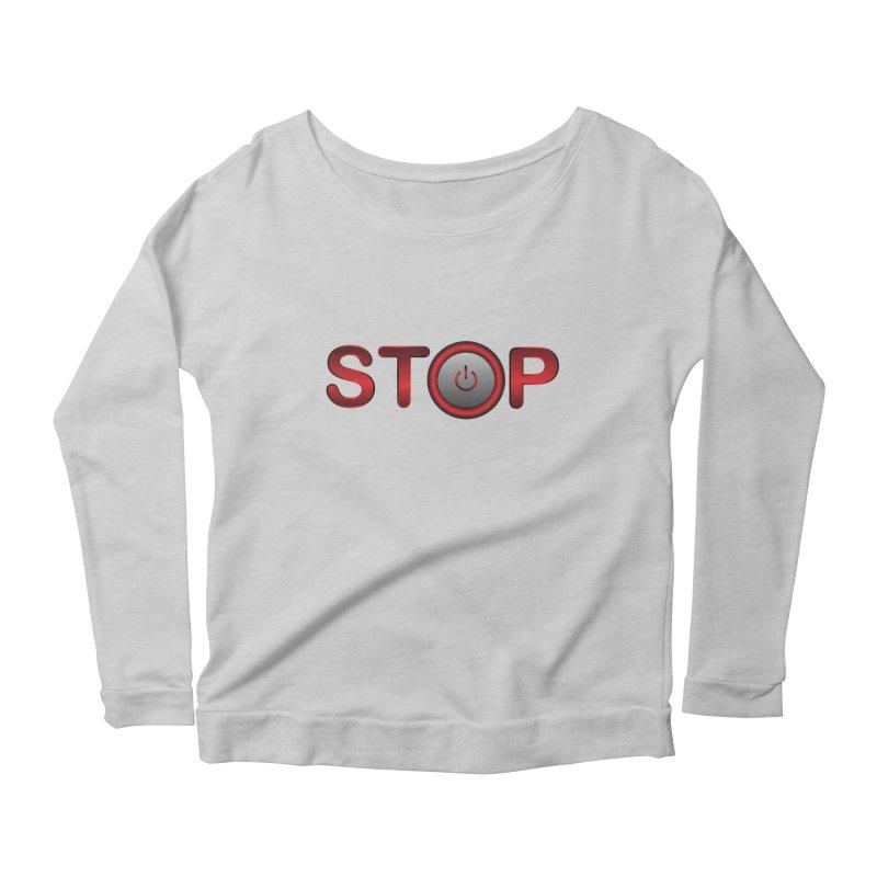 STOP Women's Longsleeve Scoopneck  by 2Dyzain's Artist Shop