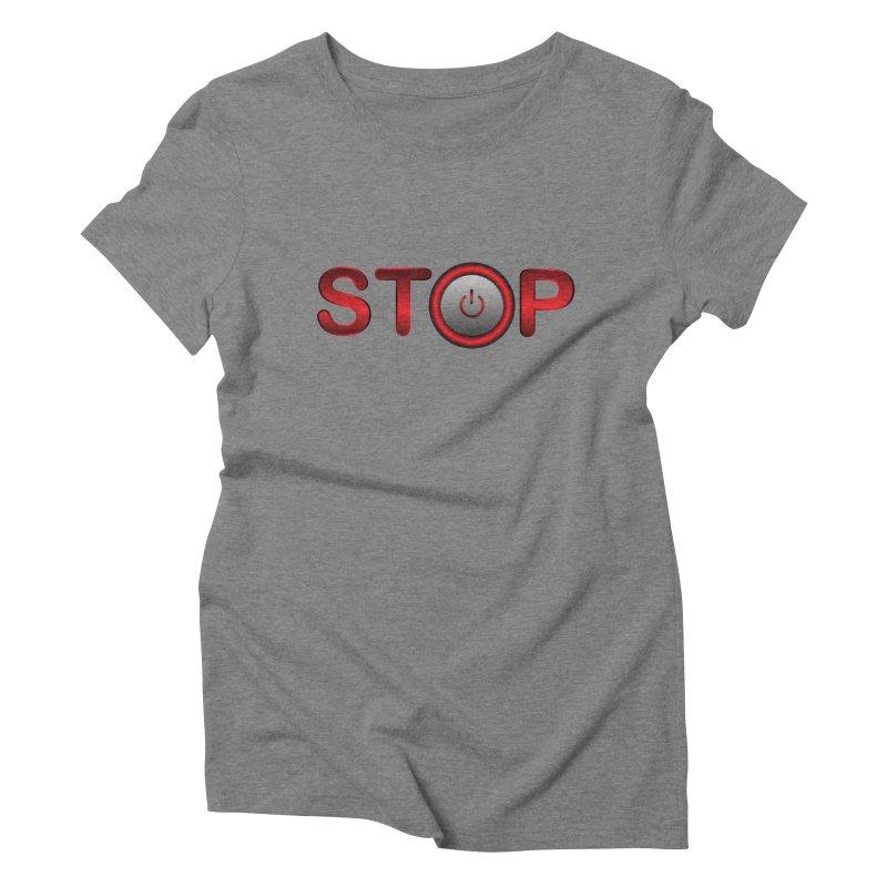 STOP Women's Triblend T-Shirt by 2Dyzain's Artist Shop
