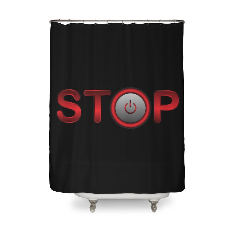 STOP Home Shower Curtain by 2Dyzain's Artist Shop