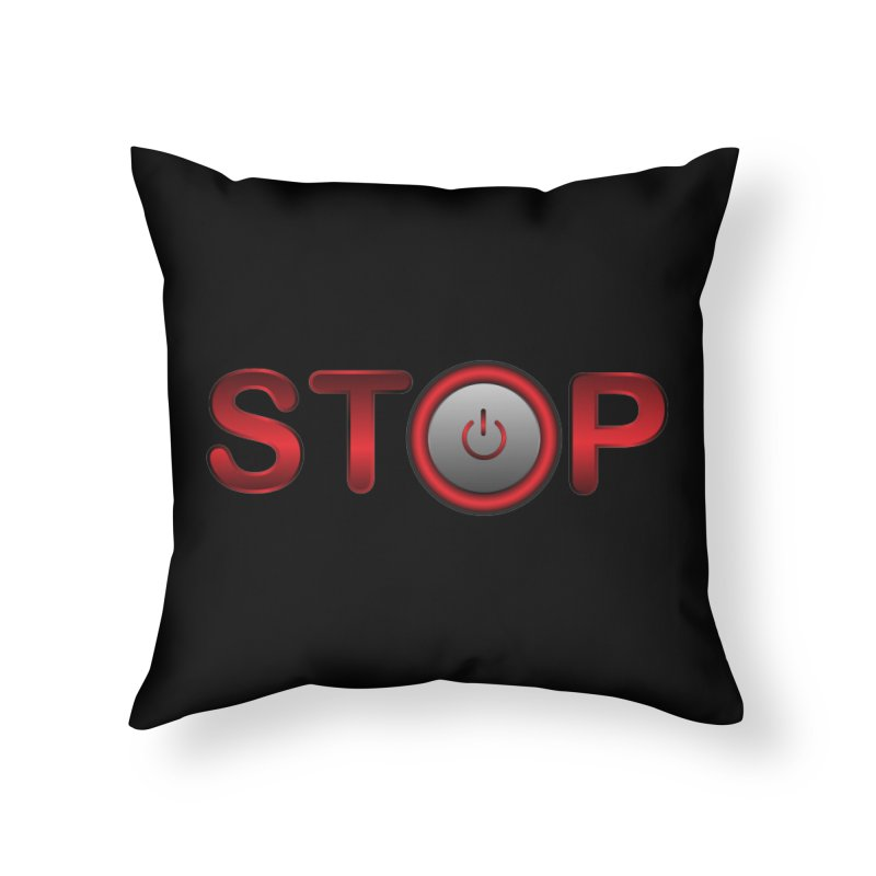 STOP Home Throw Pillow by 2Dyzain's Artist Shop