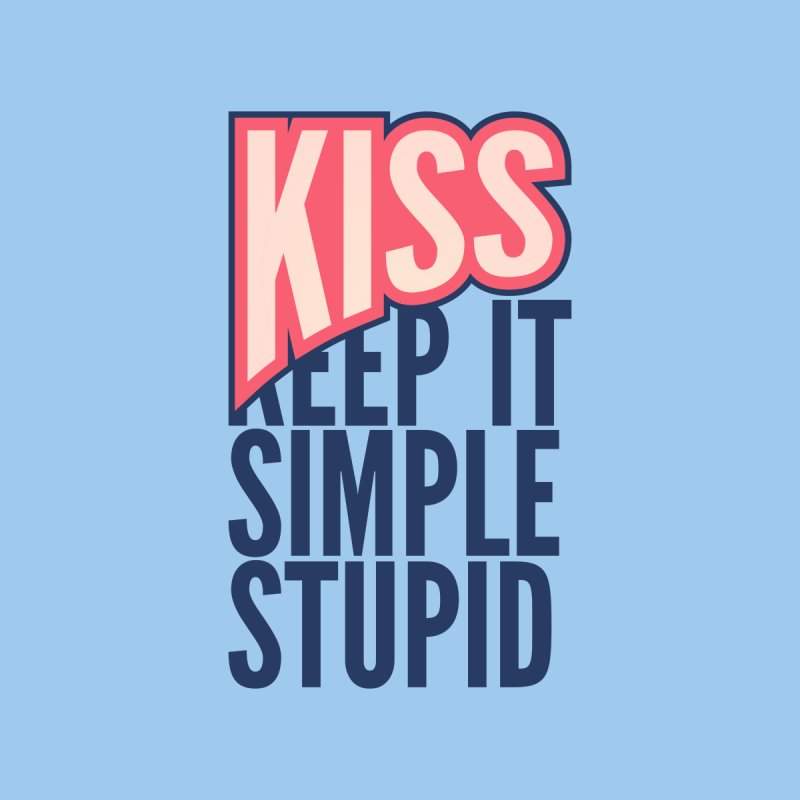 KISS - Keep It Simple Stupid None  by 2pxSolidBlack
