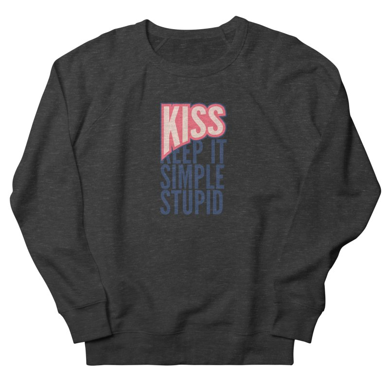 KISS - Keep It Simple Stupid Women's French Terry Sweatshirt by 2pxSolidBlack