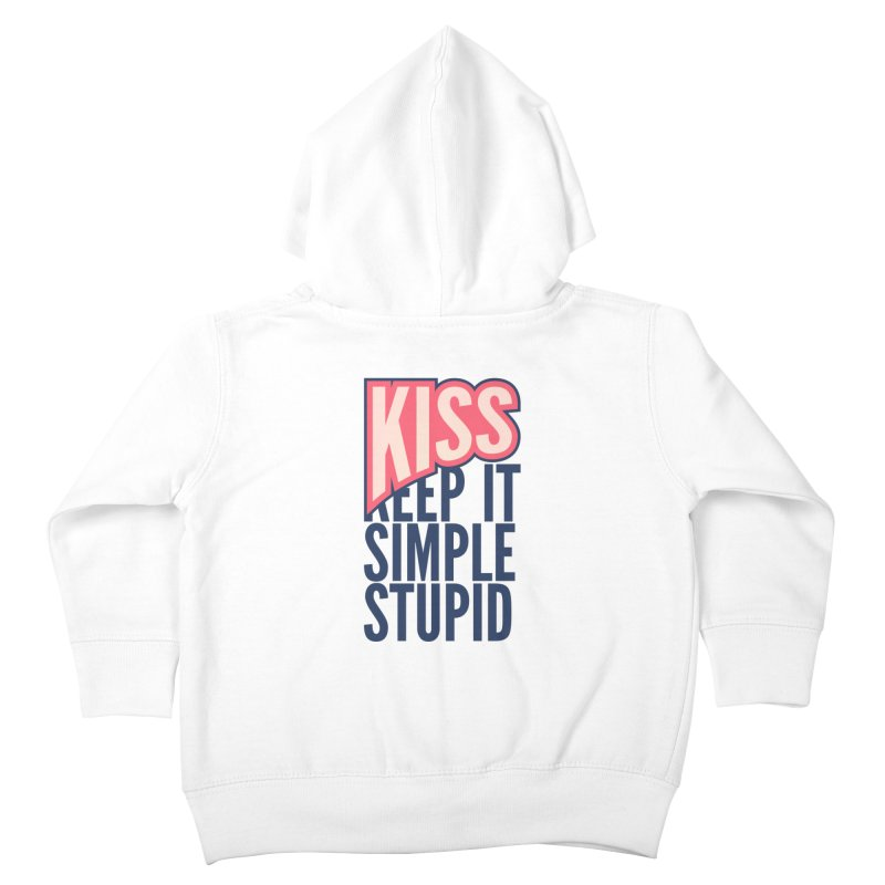KISS - Keep It Simple Stupid Kids Toddler Zip-Up Hoody by 2pxSolidBlack