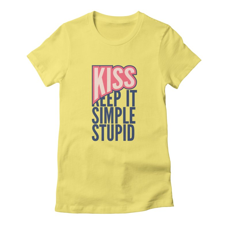 KISS - Keep It Simple Stupid Women's Fitted T-Shirt by 2pxSolidBlack