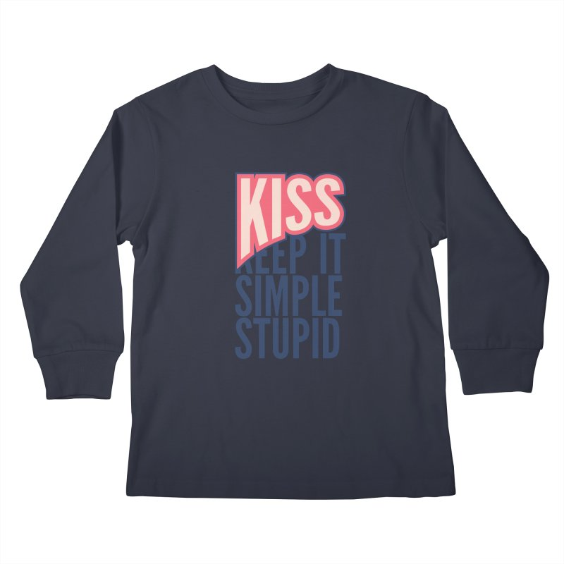 KISS - Keep It Simple Stupid Kids Longsleeve T-Shirt by 2pxSolidBlack