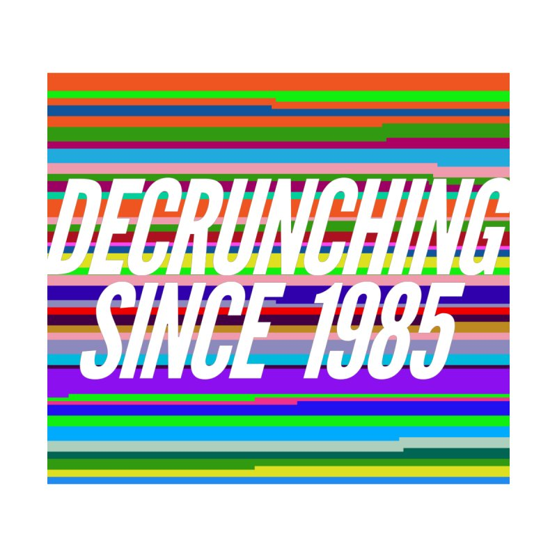 Decrunching Since 1985 by 2pxSolidBlack
