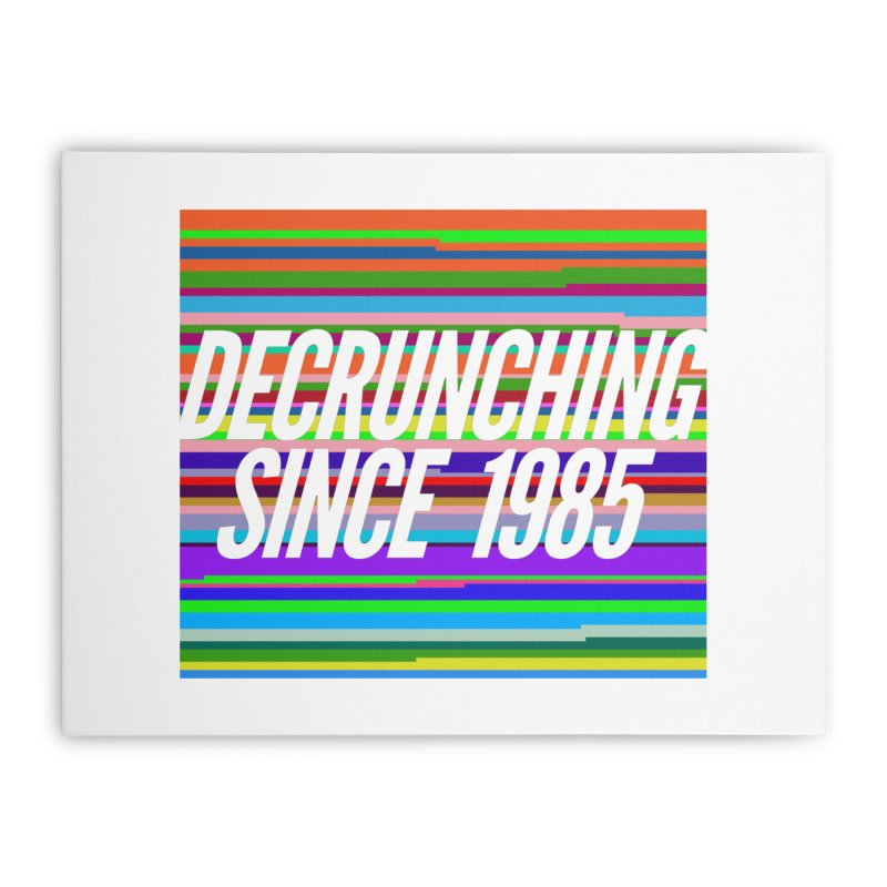 Decrunching Since 1985 Home Stretched Canvas by 2pxSolidBlack