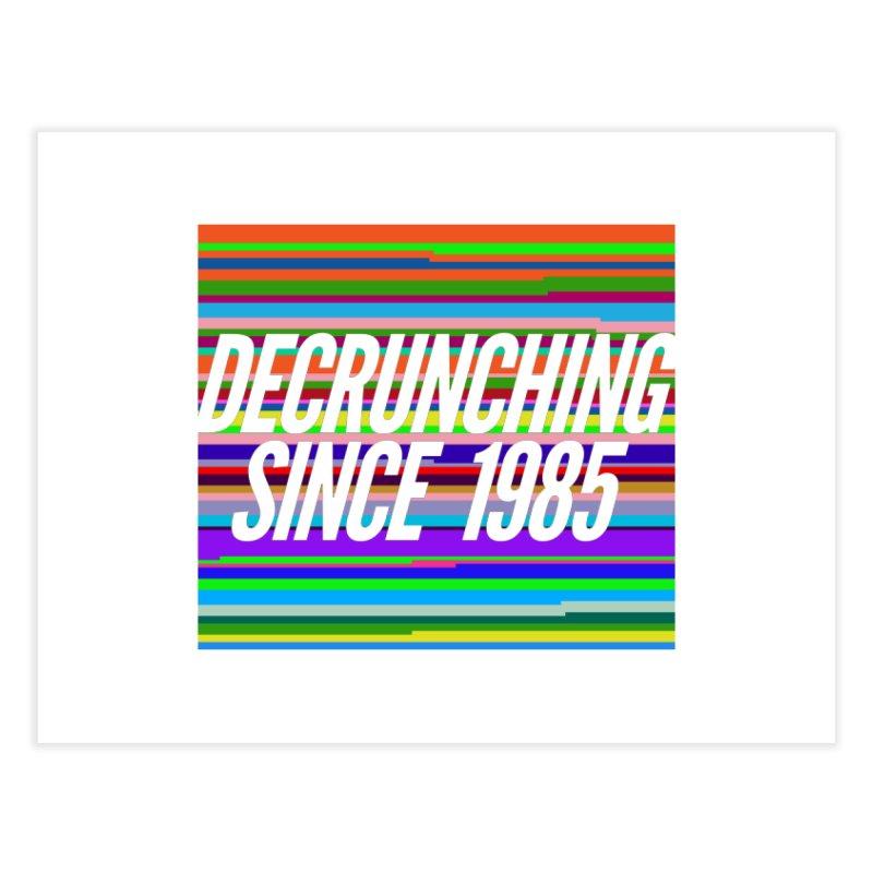Decrunching Since 1985 Home Fine Art Print by 2pxSolidBlack