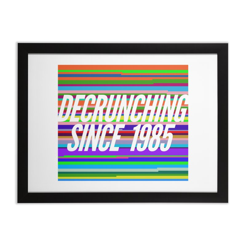 Decrunching Since 1985 Home Framed Fine Art Print by 2pxSolidBlack