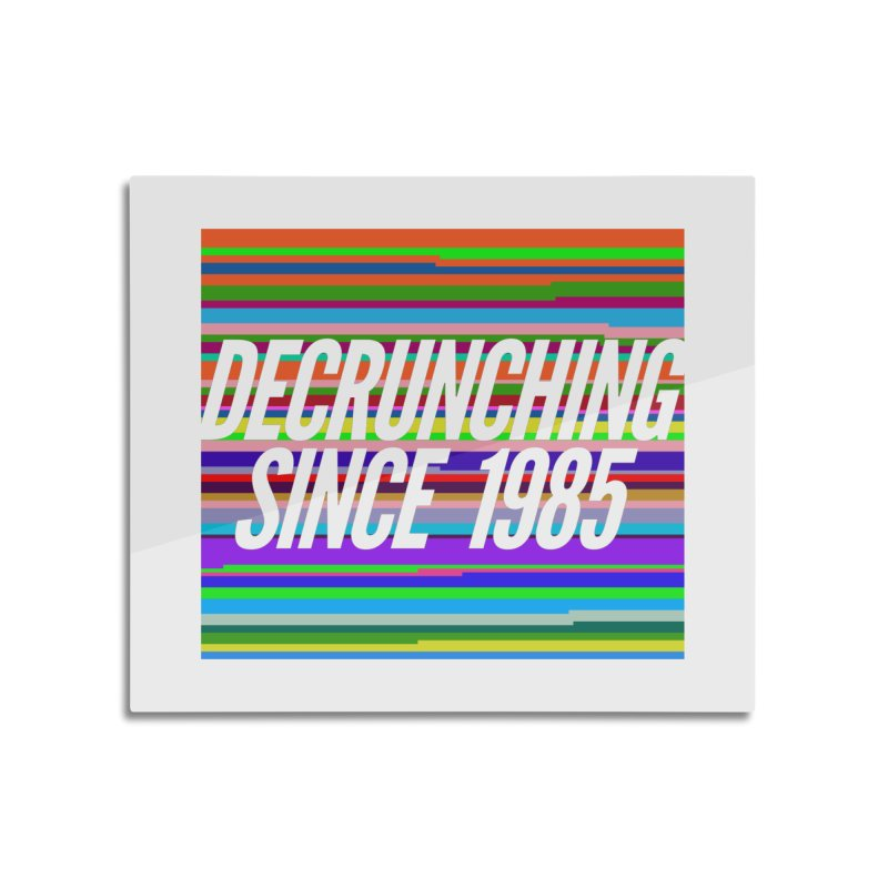 Decrunching Since 1985 Home Mounted Aluminum Print by 2pxSolidBlack