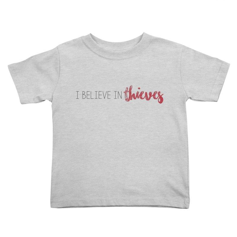 I Believe In Thieves Kids Toddler T-Shirt by Sharon Marta Essentials Shop