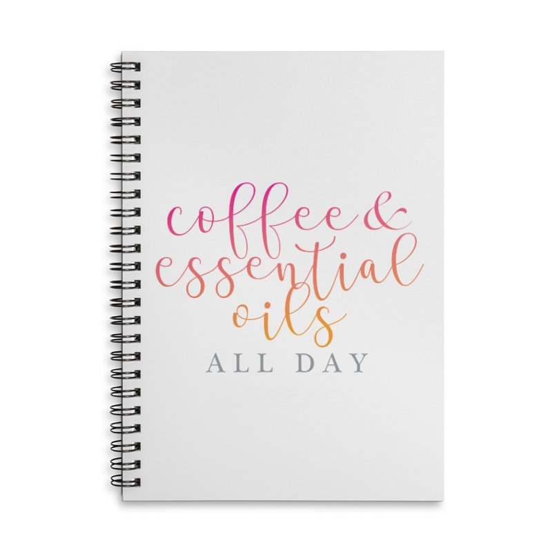 Coffee & Essential Oils All Day! Accessories Lined Spiral Notebook by Sharon Marta Essentials Shop
