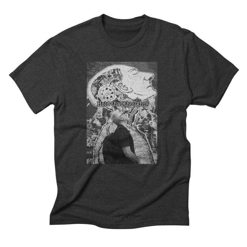 """""""Hold that thought"""" No. 2 in Men's Triblend T-Shirt Heather Onyx by Three Blind Men & An Elephant Productions"""