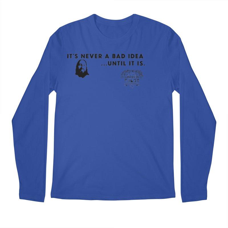 Never a bad idea Men's Regular Longsleeve T-Shirt by 3 Beers In's Artist Shop