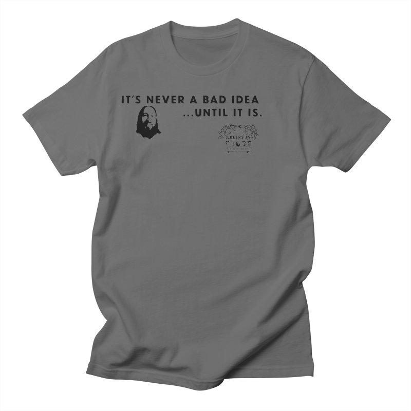 Never a bad idea Men's T-Shirt by 3 Beers In's Artist Shop